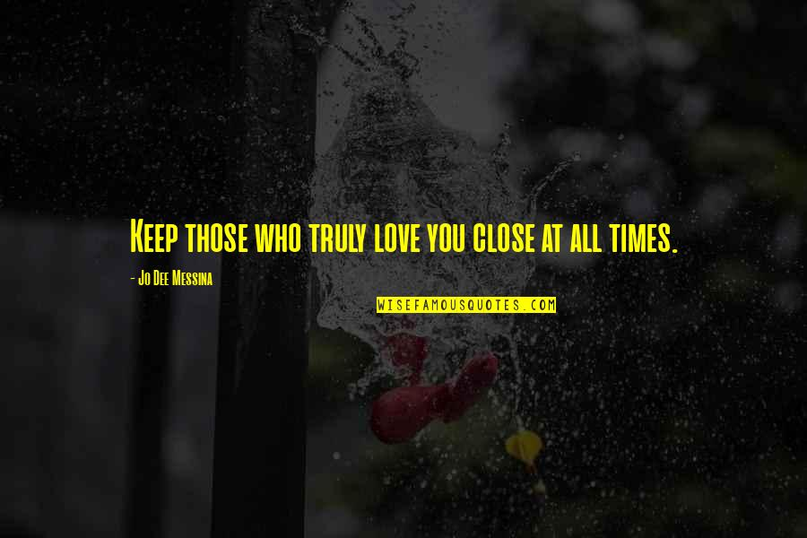 Love Those Who Quotes By Jo Dee Messina: Keep those who truly love you close at