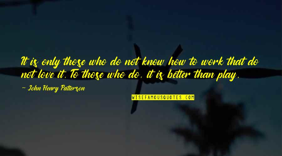 Love Those Who Quotes By John Henry Patterson: It is only those who do not know