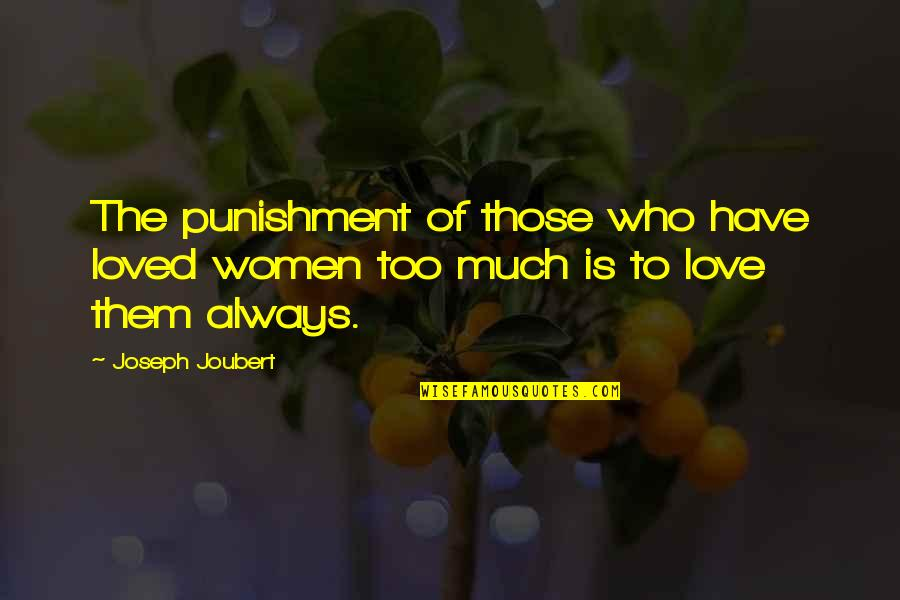 Love Those Who Quotes By Joseph Joubert: The punishment of those who have loved women