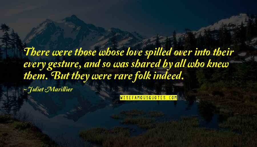 Love Those Who Quotes By Juliet Marillier: There were those whose love spilled over into