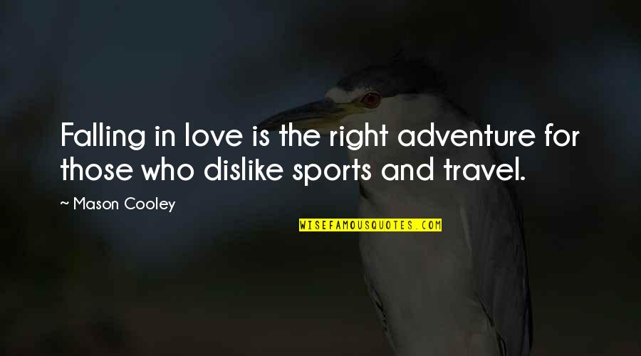 Love Those Who Quotes By Mason Cooley: Falling in love is the right adventure for