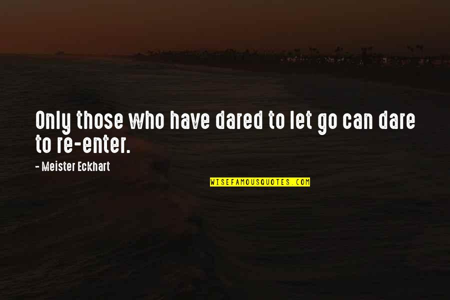 Love Those Who Quotes By Meister Eckhart: Only those who have dared to let go