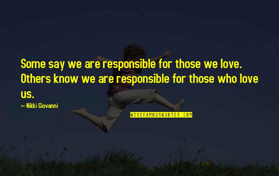 Love Those Who Quotes By Nikki Giovanni: Some say we are responsible for those we