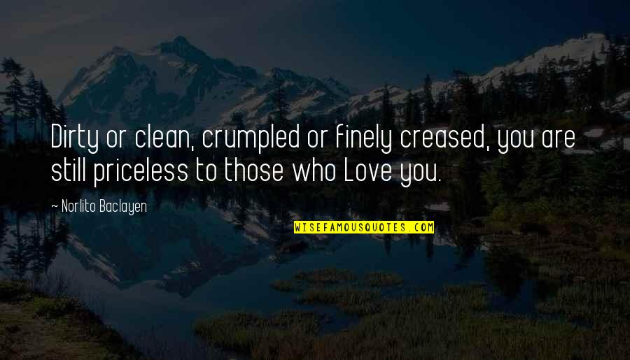 Love Those Who Quotes By Norlito Baclayen: Dirty or clean, crumpled or finely creased, you