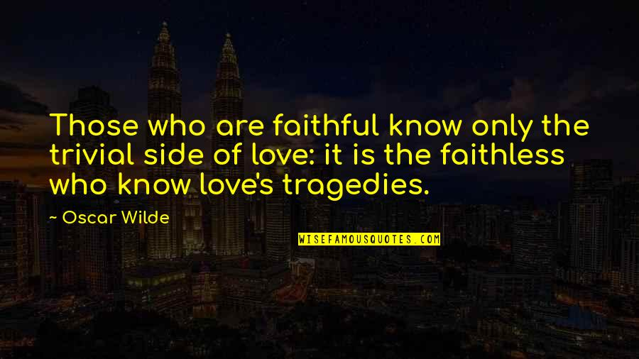 Love Those Who Quotes By Oscar Wilde: Those who are faithful know only the trivial