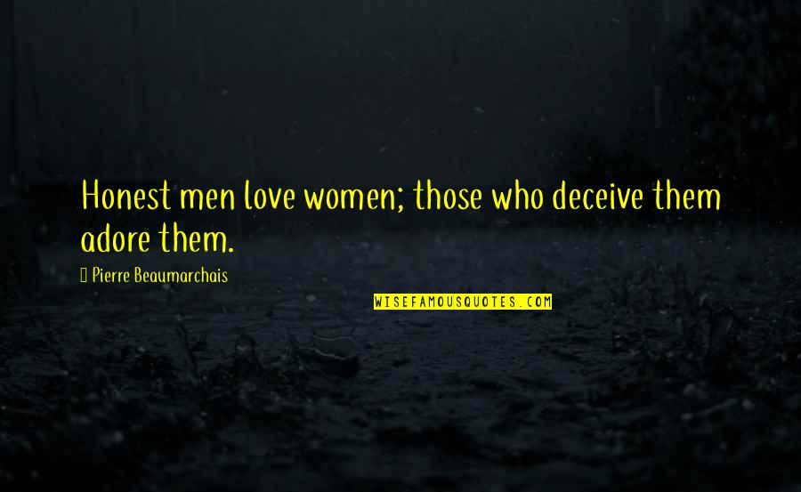 Love Those Who Quotes By Pierre Beaumarchais: Honest men love women; those who deceive them