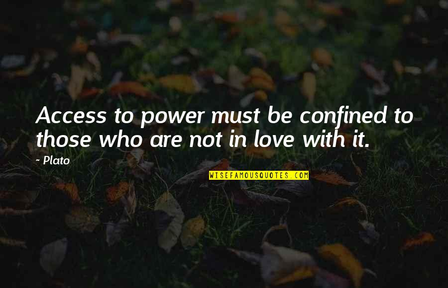 Love Those Who Quotes By Plato: Access to power must be confined to those