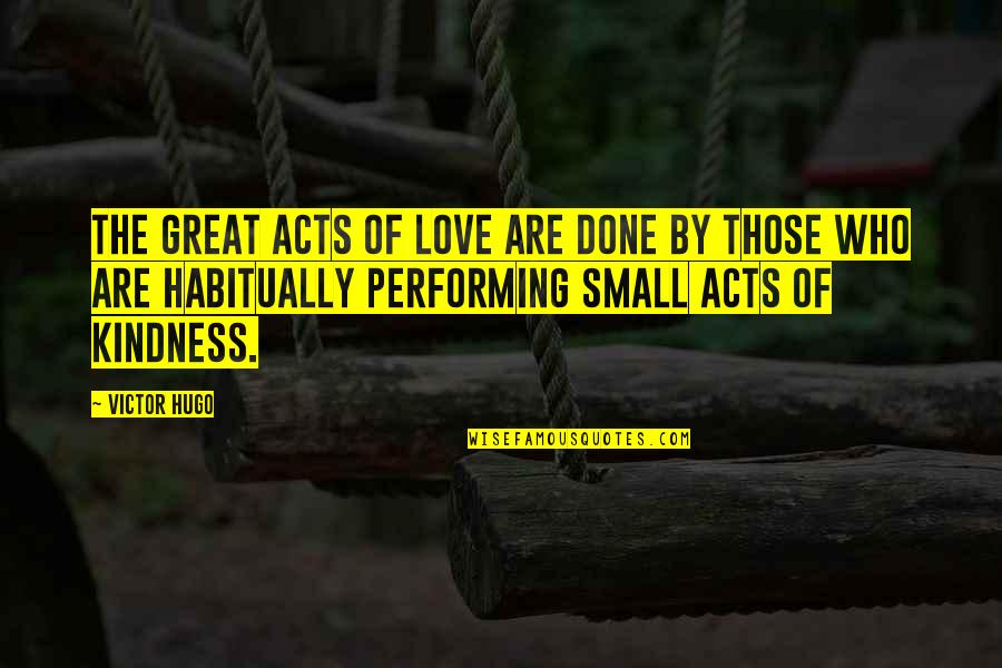 Love Those Who Quotes By Victor Hugo: The great acts of love are done by