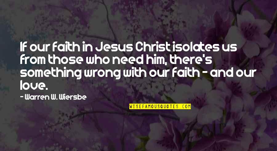 Love Those Who Quotes By Warren W. Wiersbe: If our faith in Jesus Christ isolates us