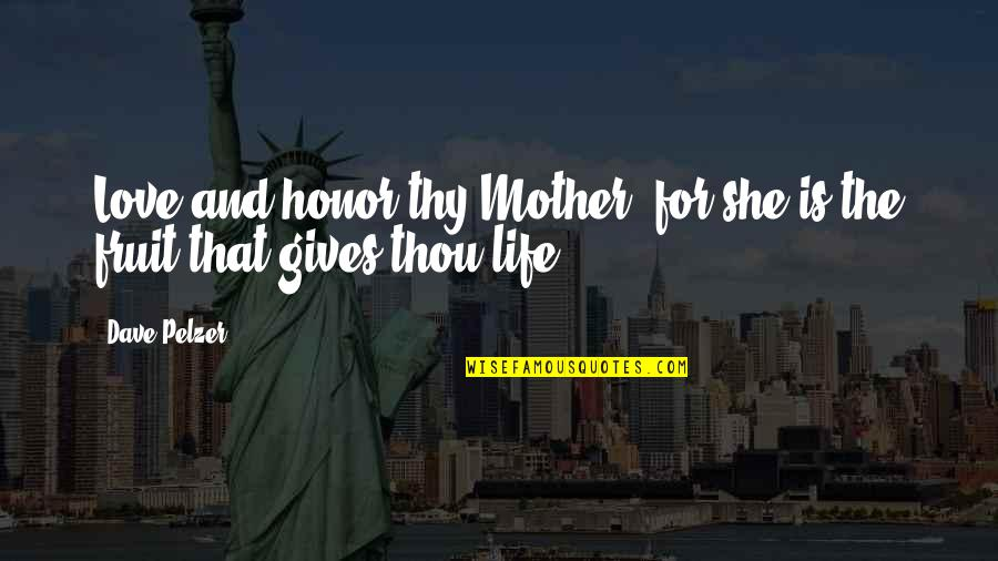 Love Thy Mother Quotes By Dave Pelzer: Love and honor thy Mother, for she is