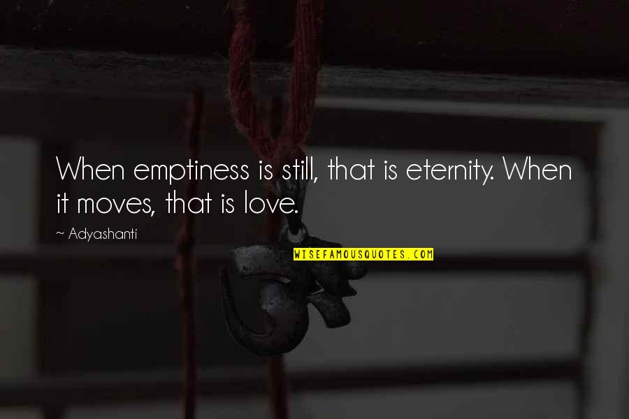 Love Till Eternity Quotes By Adyashanti: When emptiness is still, that is eternity. When