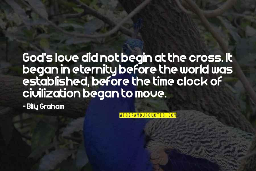 Love Till Eternity Quotes By Billy Graham: God's love did not begin at the cross.