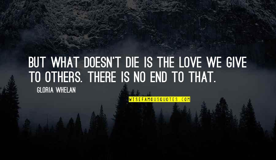 Love Till Eternity Quotes By Gloria Whelan: But what doesn't die is the love we