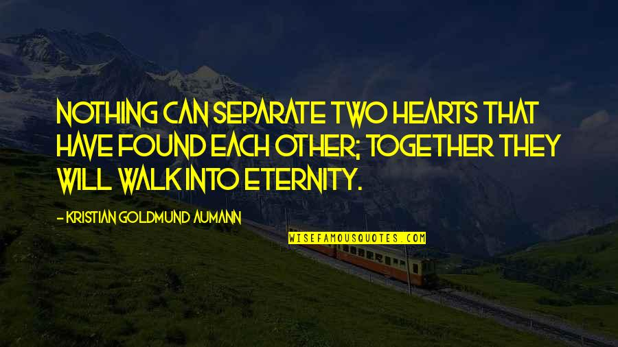 Love Till Eternity Quotes By Kristian Goldmund Aumann: Nothing can separate two hearts that have found