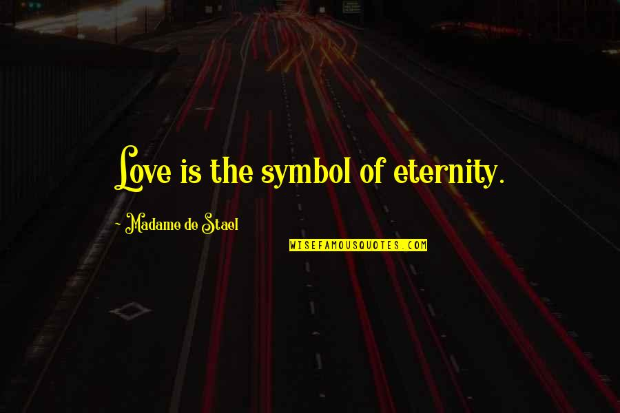 Love Till Eternity Quotes By Madame De Stael: Love is the symbol of eternity.