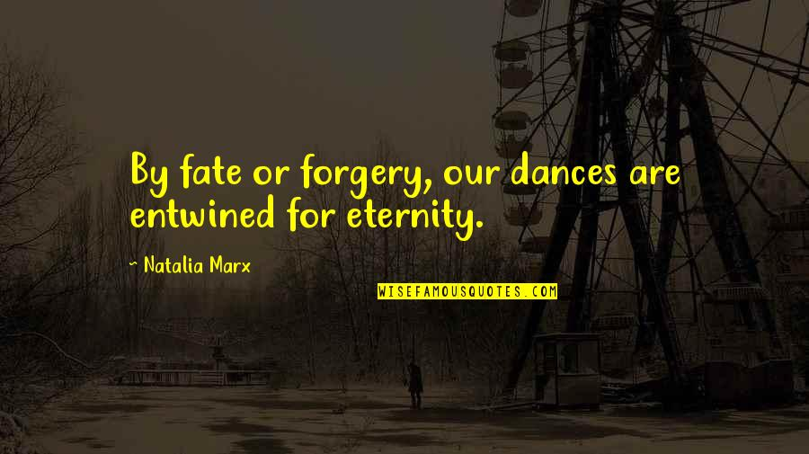 Love Till Eternity Quotes By Natalia Marx: By fate or forgery, our dances are entwined