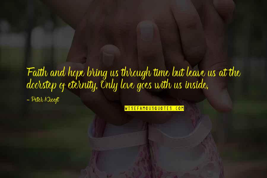 Love Till Eternity Quotes By Peter Kreeft: Faith and hope bring us through time but