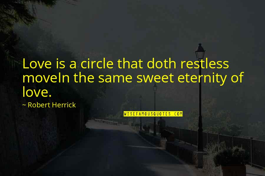 Love Till Eternity Quotes By Robert Herrick: Love is a circle that doth restless moveIn