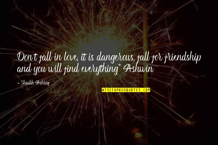 Love Till Eternity Quotes By Shaikh Ashraf: Don't fall in love, it is dangerous, fall