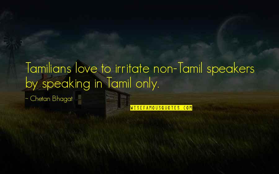 Love To Irritate You Quotes By Chetan Bhagat: Tamilians love to irritate non-Tamil speakers by speaking