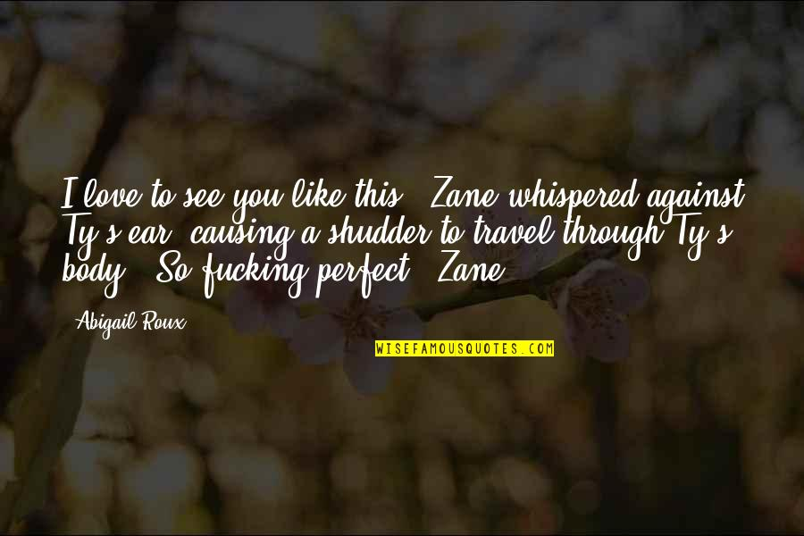 """Love To Travel Quotes By Abigail Roux: I love to see you like this,"""" Zane"""