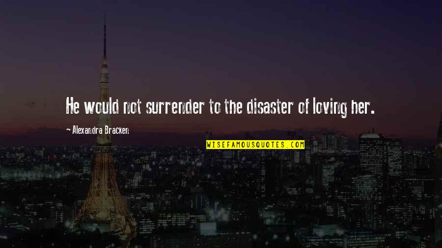 Love To Travel Quotes By Alexandra Bracken: He would not surrender to the disaster of