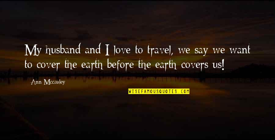 Love To Travel Quotes By Ann Mccauley: My husband and I love to travel, we