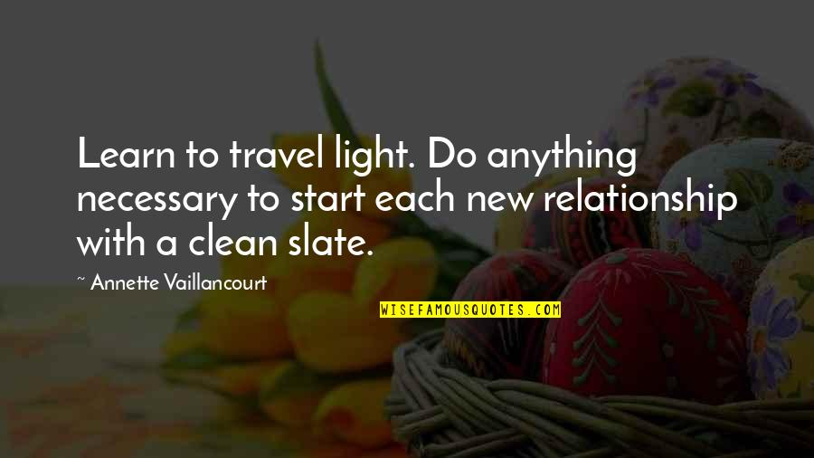 Love To Travel Quotes By Annette Vaillancourt: Learn to travel light. Do anything necessary to