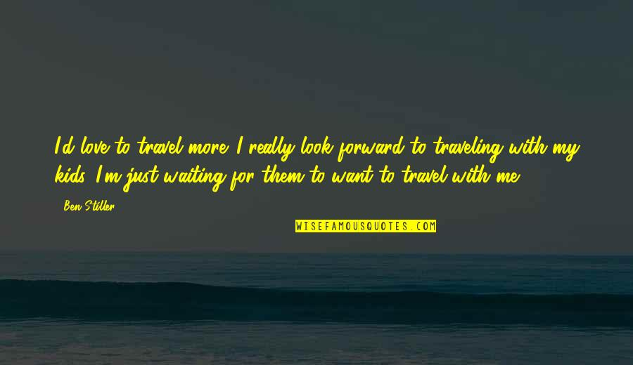 Love To Travel Quotes By Ben Stiller: I'd love to travel more. I really look