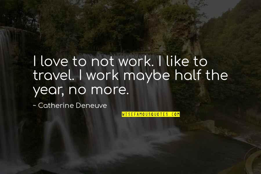 Love To Travel Quotes By Catherine Deneuve: I love to not work. I like to