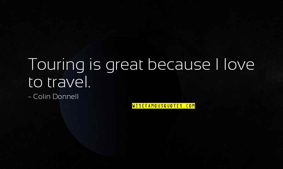 Love To Travel Quotes By Colin Donnell: Touring is great because I love to travel.