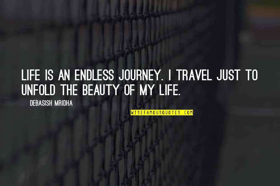 Love To Travel Quotes By Debasish Mridha: Life is an endless journey. I travel just