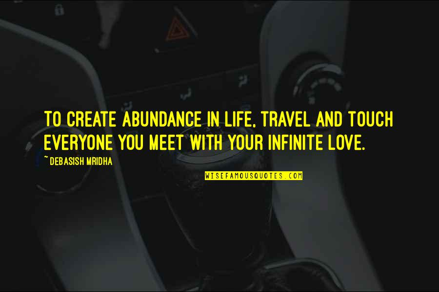 Love To Travel Quotes By Debasish Mridha: To create abundance in life, travel and touch