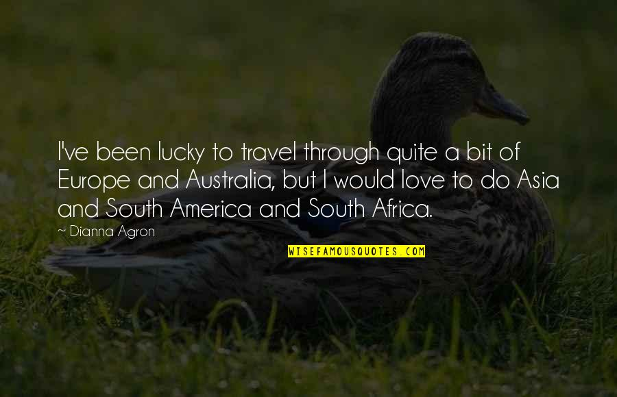 Love To Travel Quotes By Dianna Agron: I've been lucky to travel through quite a