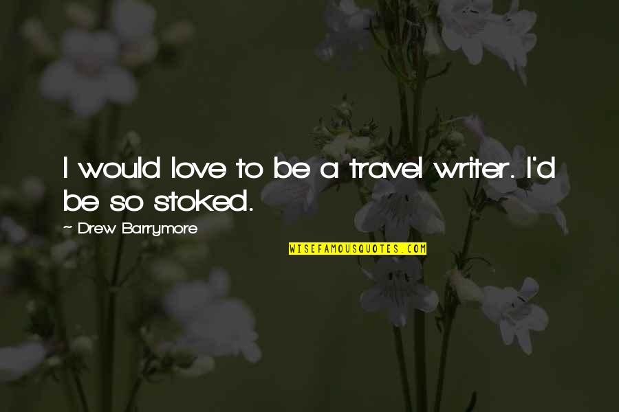Love To Travel Quotes By Drew Barrymore: I would love to be a travel writer.