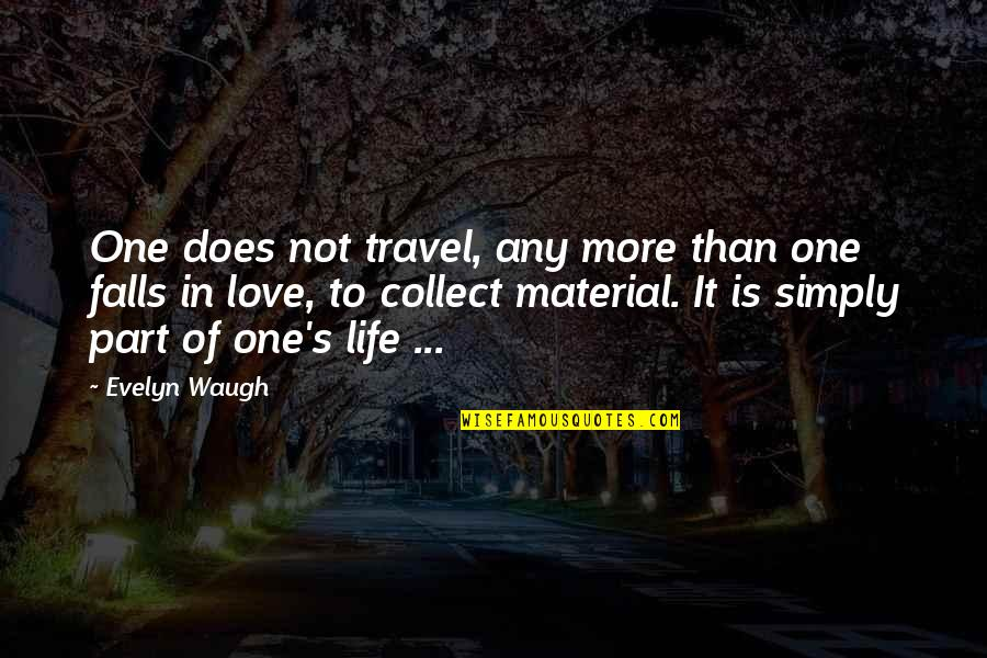 Love To Travel Quotes By Evelyn Waugh: One does not travel, any more than one