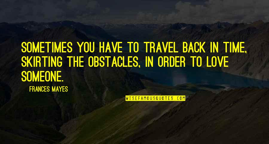 Love To Travel Quotes By Frances Mayes: Sometimes you have to travel back in time,