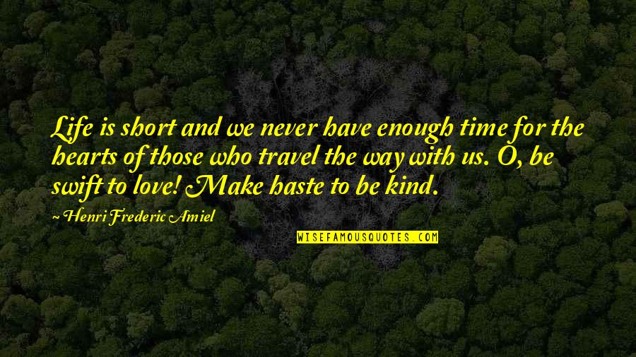 Love To Travel Quotes By Henri Frederic Amiel: Life is short and we never have enough