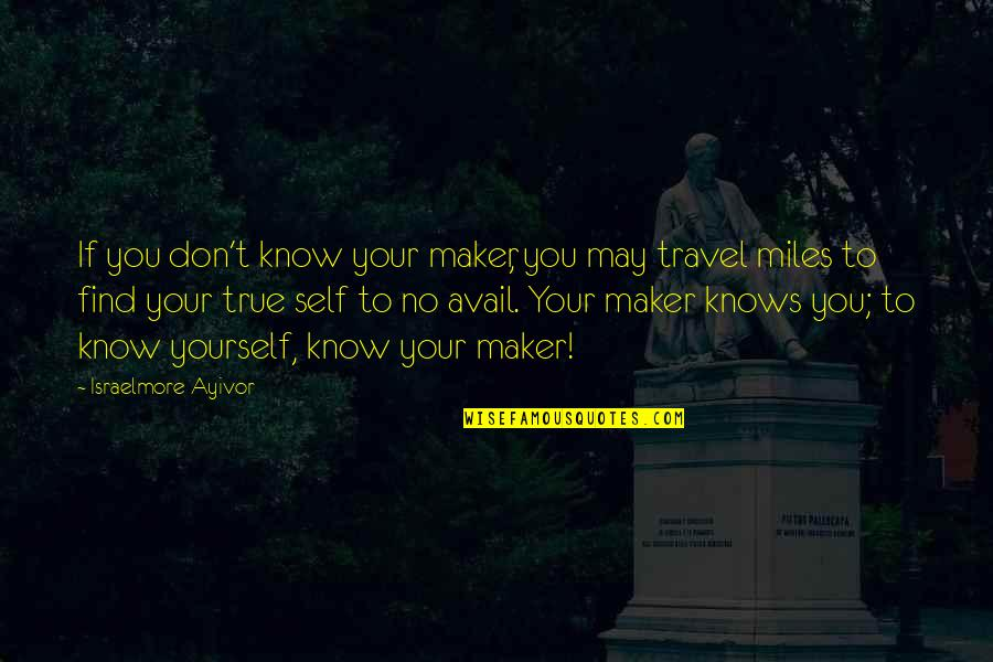 Love To Travel Quotes By Israelmore Ayivor: If you don't know your maker, you may