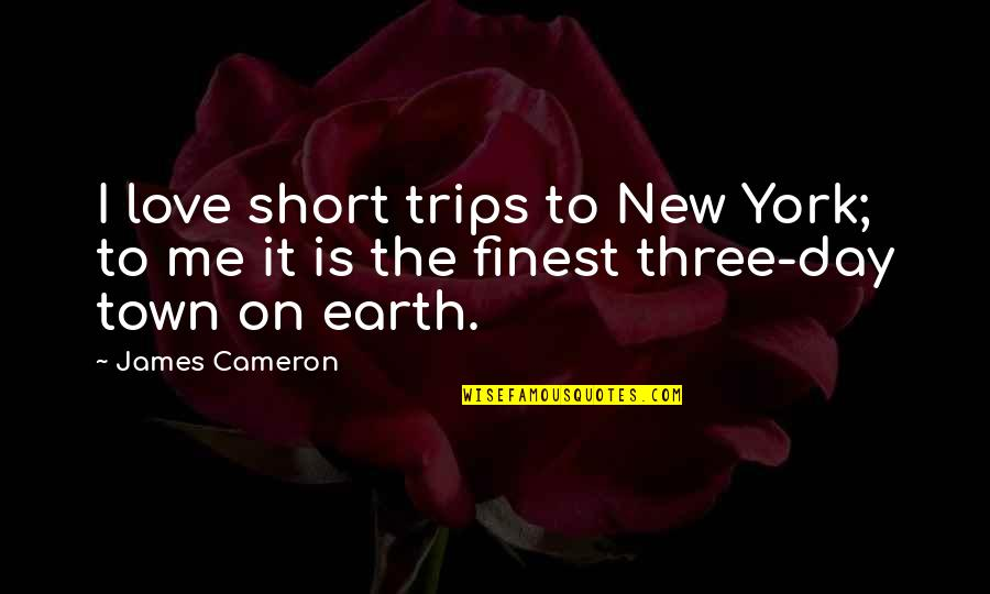 Love To Travel Quotes By James Cameron: I love short trips to New York; to