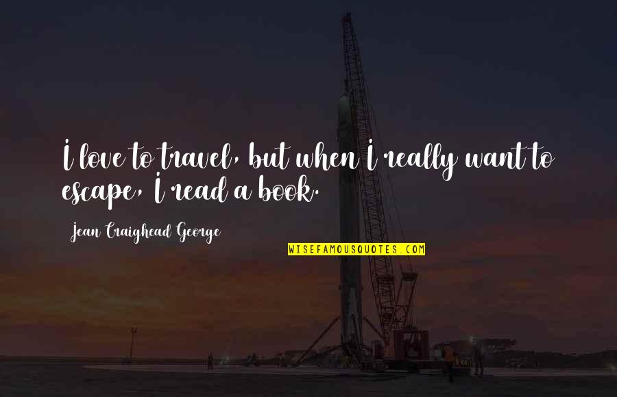 Love To Travel Quotes By Jean Craighead George: I love to travel, but when I really