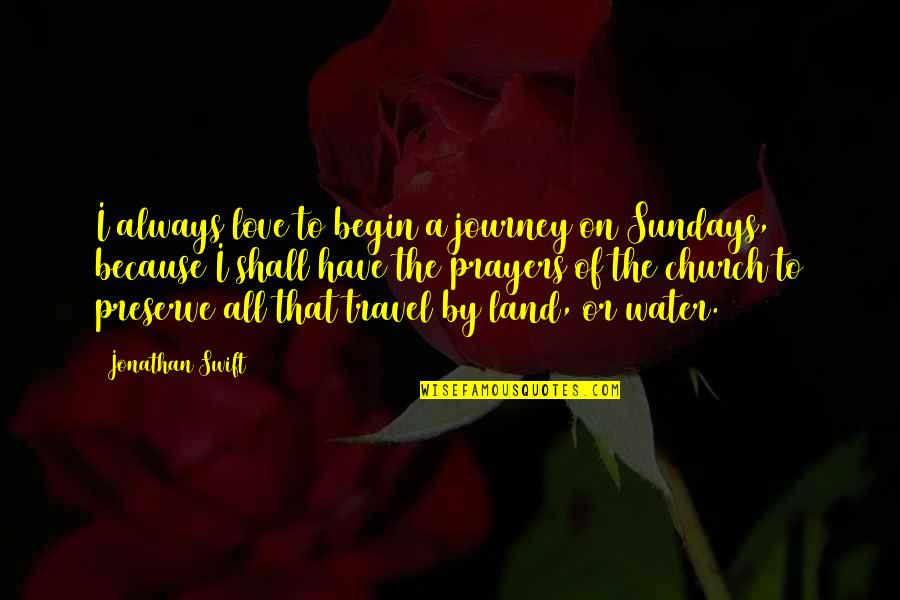 Love To Travel Quotes By Jonathan Swift: I always love to begin a journey on