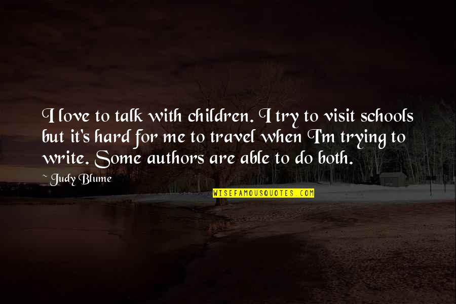 Love To Travel Quotes By Judy Blume: I love to talk with children. I try