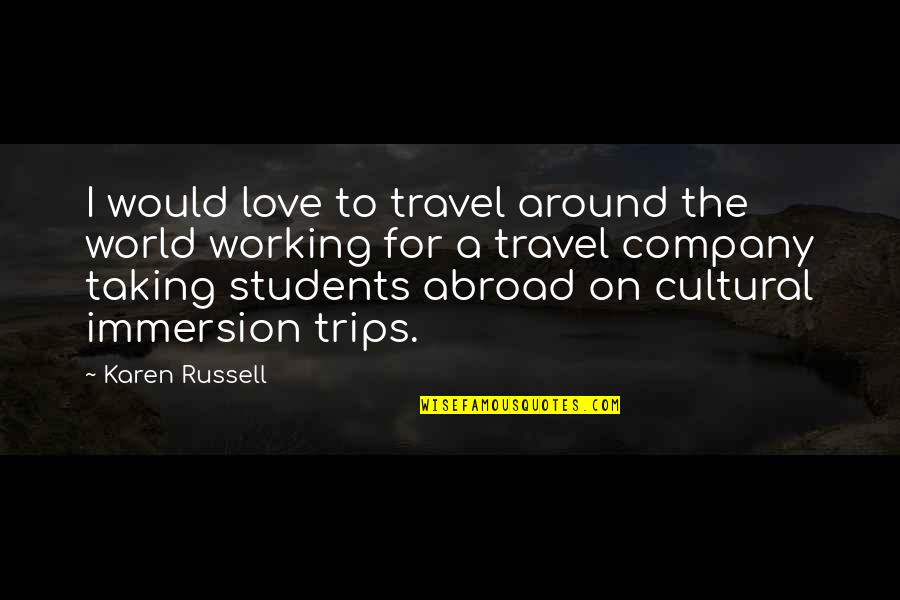 Love To Travel Quotes By Karen Russell: I would love to travel around the world