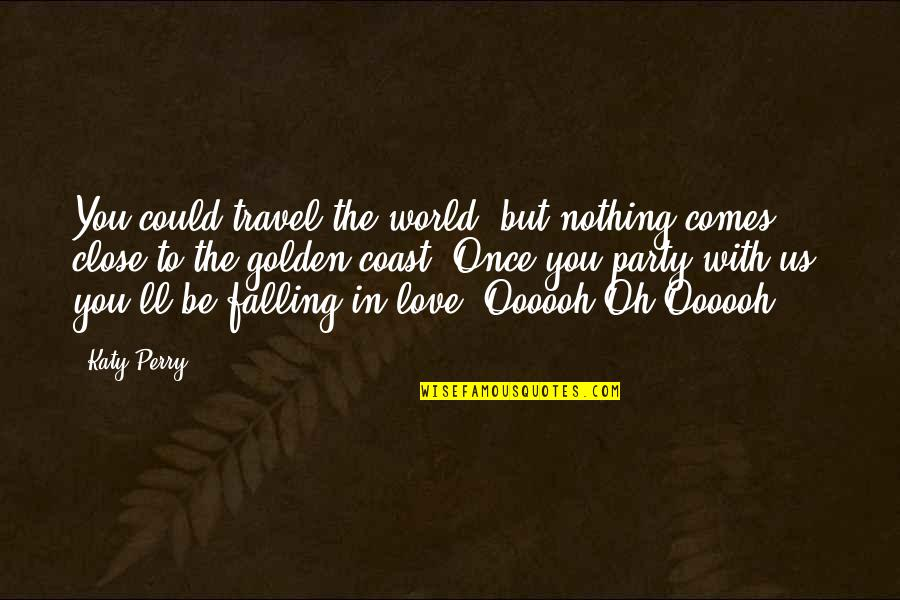 Love To Travel Quotes By Katy Perry: You could travel the world, but nothing comes