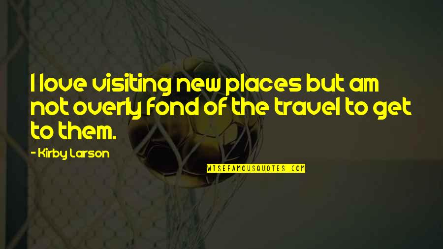 Love To Travel Quotes By Kirby Larson: I love visiting new places but am not