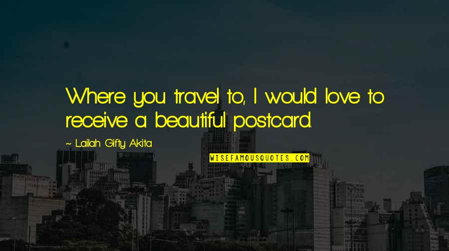 Love To Travel Quotes By Lailah Gifty Akita: Where you travel to, I would love to