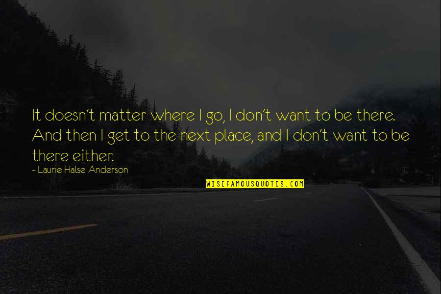 Love To Travel Quotes By Laurie Halse Anderson: It doesn't matter where I go, I don't