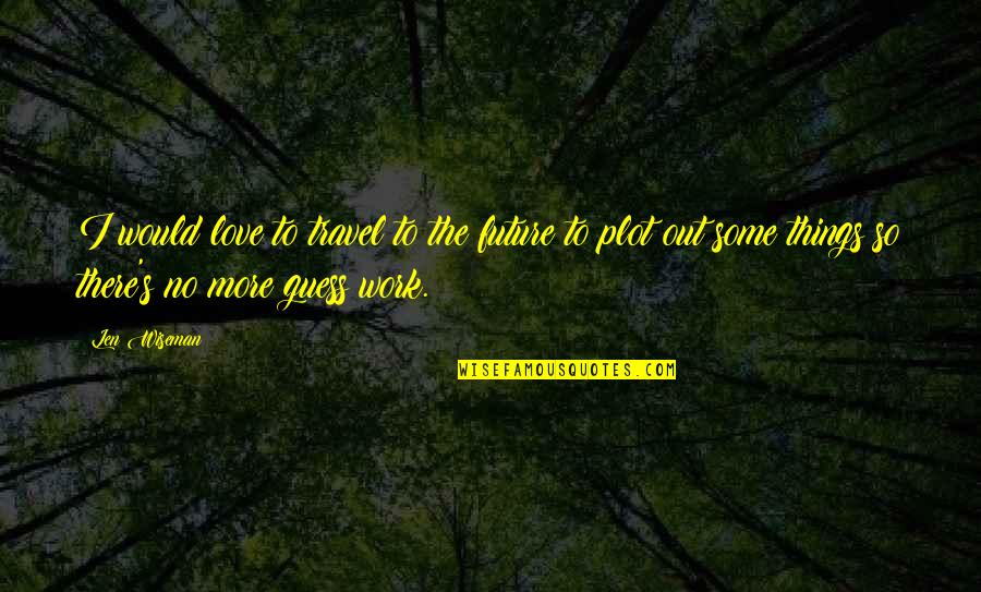 Love To Travel Quotes By Len Wiseman: I would love to travel to the future