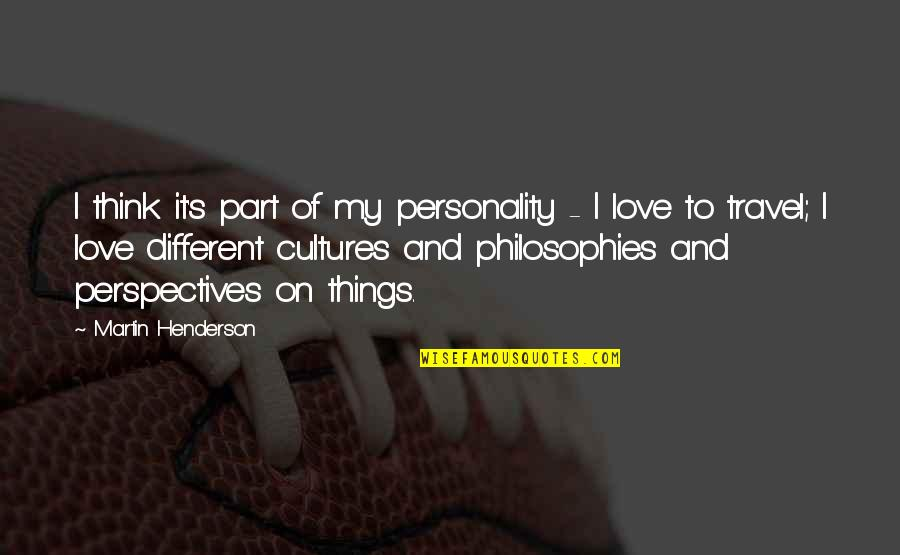 Love To Travel Quotes By Martin Henderson: I think it's part of my personality -